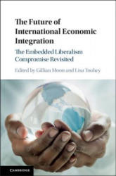 Future of International Economic Integration - The Embedded Liberalism Compromise Revisited (ISBN: 9781316510179)