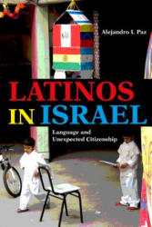 Latinos in Israel - Language and Unexpected Citizenship (ISBN: 9780253036506)