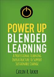 Power Up Blended Learning - A Professional Learning Infrastructure to Support Sustainable Change (ISBN: 9781506396767)
