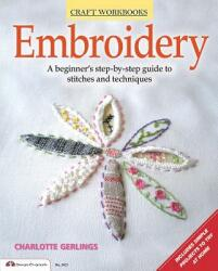 Embroidery: A Beginner's Step-By-Step Guide to Stitches and Techniques (ISBN: 9781574215007)