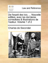 de L'Esprit Des Loix. . . . Nouvelle Edition, Avec Les Dernieres Corrections & Illustrations de L'Auteur. Volume 1 of 2 - Charles de Secondat (ISBN: 9781170394892)