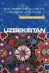 Uzbekistan - Culture Smart! The Essential Guide to Customs & Culture (ISBN: 9781857338522)