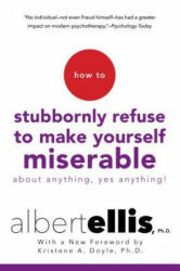 How To Stubbornly Refuse To Make Yourself Miserable About Anything, Yes Anything! - Kristene A. Doyle, Albert Ellis (ISBN: 9780806538051)