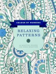 Colour by Numbers: Relaxing Patterns - 45 Beautiful Designs for Stress Reduction (ISBN: 9781780195063)