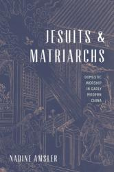 Jesuits and Matriarchs - Domestic Worship in Early Modern China (ISBN: 9780295743806)