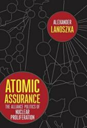 Atomic Assurance - The Alliance Politics of Nuclear Proliferation (ISBN: 9781501729188)