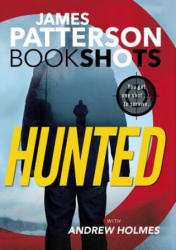 James Patterson, Andrew Holmes - Hunted - James Patterson, Andrew Holmes (ISBN: 9780316430883)