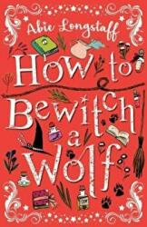 How to Bewitch a Wolf (ISBN: 9781407162522)