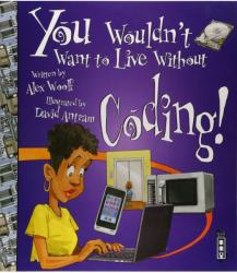 You Wouldn't Want To Live Without Coding! (ISBN: 9781912537051)