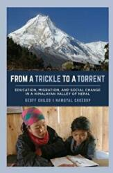 From a Trickle to a Torrent - Education, Migration, and Social Change in a Himalayan Valley of Nepal (ISBN: 9780520299528)