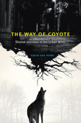 Way of Coyote - Shared Journeys in the Urban Wilds (ISBN: 9780226441580)