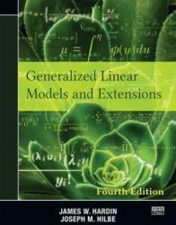 Generalized Linear Models and Extensions - Hardin, James W. (University of South Carolina, Columbia, USA), Hilbe, Joseph M. (California Institute of Technology, Pasadena, and Arizona State Univ (ISBN: 9781597182256)