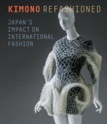 Kimono Refashioned - Japan's Impact on International Fashion (ISBN: 9780939117857)