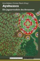 Ayahuasca - Arno Adelaars, Christian Rätsch, Alan Shoemaker (ISBN: 9783037883969)