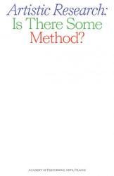 Artistic Research: Is There Some Method? - Alice Koubová, Daniela Jobertová (ISBN: 9788073314729)