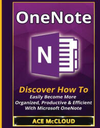 OneNote: Discover How to Easily Become More Organized, Productive & Efficient with Microsoft OneNote (ISBN: 9781640480568)