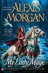 My Lady Mage: A Warriors of the Mist Novel - Alexis Morgan (ISBN: 9780451237446)