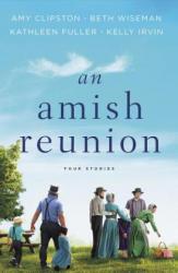 Amish Reunion - Amy Clipston, Beth Wiseman, Kathleen Fuller, Kelly Irvin (ISBN: 9780310098706)