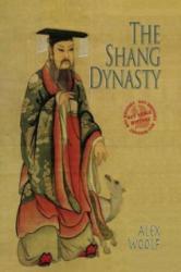Shang Dynasty - Alex Woolf (ISBN: 9781784640682)