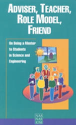 Adviser, Teacher, Role Model, Friend - On Being a Mentor to Students in Science and Engineering (ISBN: 9780309063630)