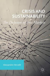 Crisis and Sustainability - The Delusion of Free Markets (ISBN: 9781137600684)