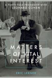 Matters of Vital Interest - A Forty-Year Friendship with Leonard Cohen (ISBN: 9780306902703)