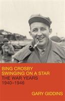 Bing Crosby: Swinging on a Star - The War Years, 1940-1946 (ISBN: 9780316887922)