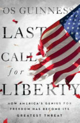 Last Call for Liberty - How America's Genius for Freedom Has Become Its Greatest Threat (ISBN: 9780830845590)