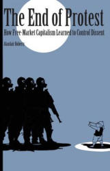 End of Protest: How Free-Market Capitalism Learned to Control Dissent (ISBN: 9781501707469)