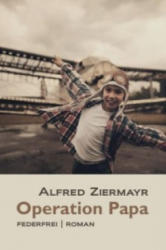 Operation Papa - Alfred Ziermayr (ISBN: 9783902784414)