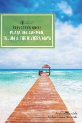 Explorer`s Guide Playa del Carmen, Tulum & the Riviera Maya - Joshua Eden Hinsdale, Andrea Loera Hinsdale (ISBN: 9781682682173)