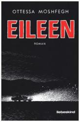 Ottessa Moshfegh, Anke Caroline Burger - Eileen - Ottessa Moshfegh, Anke Caroline Burger (ISBN: 9783954380817)