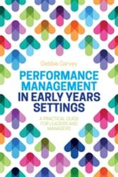 Performance Management in Early Years Settings - A Practical Guide for Leaders and Managers (ISBN: 9781785922220)