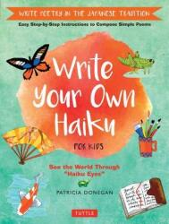 Write Your Own Haiku for Kids: Write Poetry in the Japanese Tradition - Easy Step-By-Step Instructions to Compose Simple Poems (ISBN: 9780804849296)