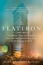 The Flatiron: The New York Landmark and the Incomparable City That Arose with It (ISBN: 9781250032041)