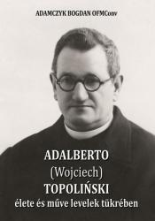 Adalberto (Wojciech) Topolinski élete és műve levelek tükrében (2019)
