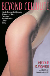Beyond Cellulite: Nicole Ronsard's Ultimate Strategy to Slim, Firm and Reshape Your Lower Body (ISBN: 9780679739364)