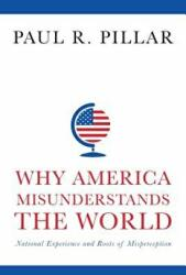 Why America Misunderstands the World - National Experience and Roots of Misperception (ISBN: 9780231165914)