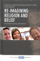 Re-imagining religion and belief - 21st century policy and practice (ISBN: 9781447347095)