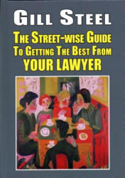 Street-Wise Guide to Getting the Best from Your Lawyer (ISBN: 9781912224630)
