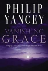Vanishing Grace - Bringing Good News to a Deeply Divided World (ISBN: 9780310351542)
