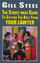 Street-Wise Guide to Getting the Best from Your Lawyer (ISBN: 9781912224623)