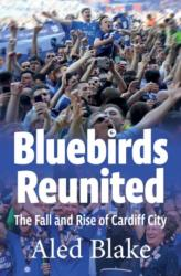 Bluebirds Reunited - The Fall and Rise of Cardiff City (ISBN: 9781902719757)