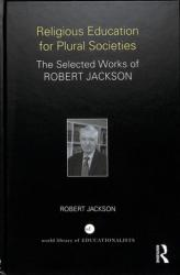 Religious Education for Plural Societies - The Selected Works of Robert Jackson (ISBN: 9781138550674)