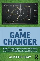 Game Changer - How Leading Organisations in Business and Sport Changed the Rules of the Game (ISBN: 9781138362727)