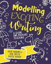 Modelling Exciting Writing - A guide for primary teaching (ISBN: 9781526449337)