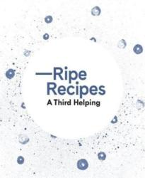 Ripe Recipes A Third Helping (ISBN: 9780994138347)