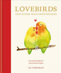 Lovebirds and Other Wild Sweethearts - Learn from the animal kingdom's most devoted couples (ISBN: 9781781576212)