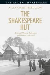 Shakespeare Hut - A Story of Memory, Performance and Identity, 1916-1923 (ISBN: 9781474295840)