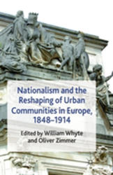 Nationalism and the Reshaping of Urban Communities in Europe, 1848-1914 (ISBN: 9781349319435)